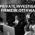 Top 6 Private Investigator Firms in Ottawa