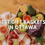 6 Best Shops for Gift Baskets in Ottawa